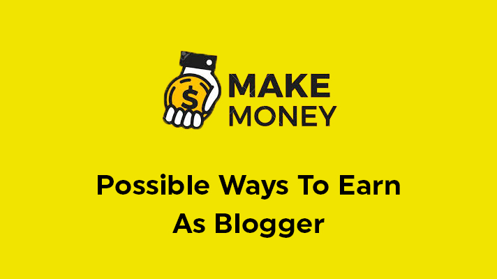 Possible Ways To Earn As Blogger