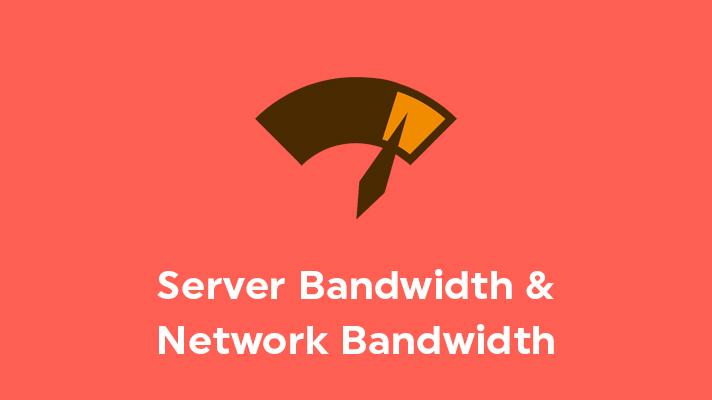 Server Bandwidth and Network Bandwidth